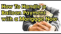 How to handle a balloon payment with seller owner financed mortgage notes trust deeds land contracts