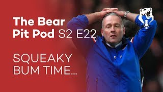 SQUEAKY BUM TIME... | S2 E22 | The Bear Pit Pod
