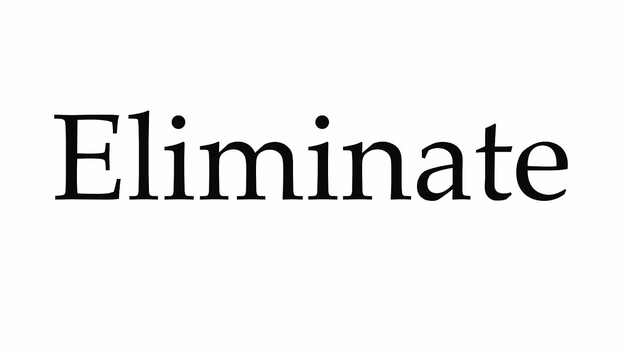 How to Pronounce Eliminate