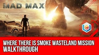 Mad Max Where There Is Smoke Wasteland Mission Walkthrough Let