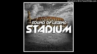 Sound Of Legend - Stadium (Original Mix)