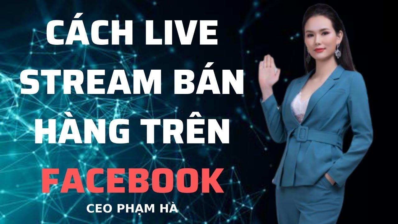 Cách Live Stream Facebook Bán Hàng Hiệu Quả  | 5 BÍ KÍP
