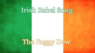 Irish Rebel Song- The Foggy Dew