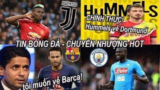 Tin bóng đá|Chuyển nhượng 20/06|Pogba chọn Juve,Neymar công khai đến Barca,CHÍNH THỨC Hummels về