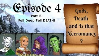 BACON RPG: Felldeep Fell death! Episode 4 Part 5 (Pathfinder Role Playing Game Actual Play)