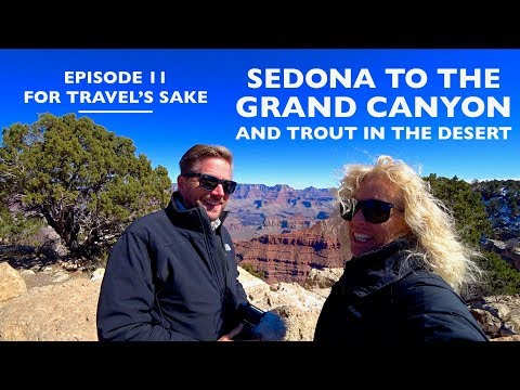 Sedona to the Grand Canyon, and Trout in the Desert | For Travel's Sake: Episode 11