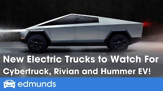 Tesla Cybertruck, Rivian R1T, GMC Hummer EV and More: New Electric Trucks to Watch For