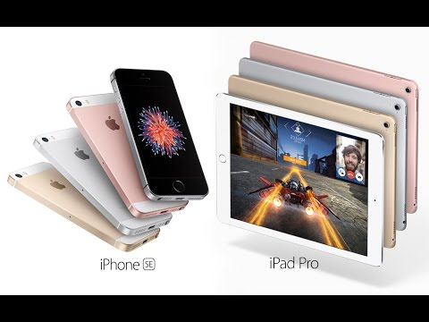 iPhone SE & iPad Pro 9.7 Released - Everything You Need To Know!