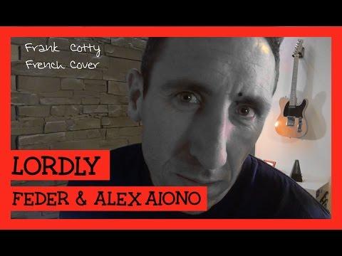 Feder ft. Alex Aiono - Lordly (traduction en francais) COVER Frank Cotty