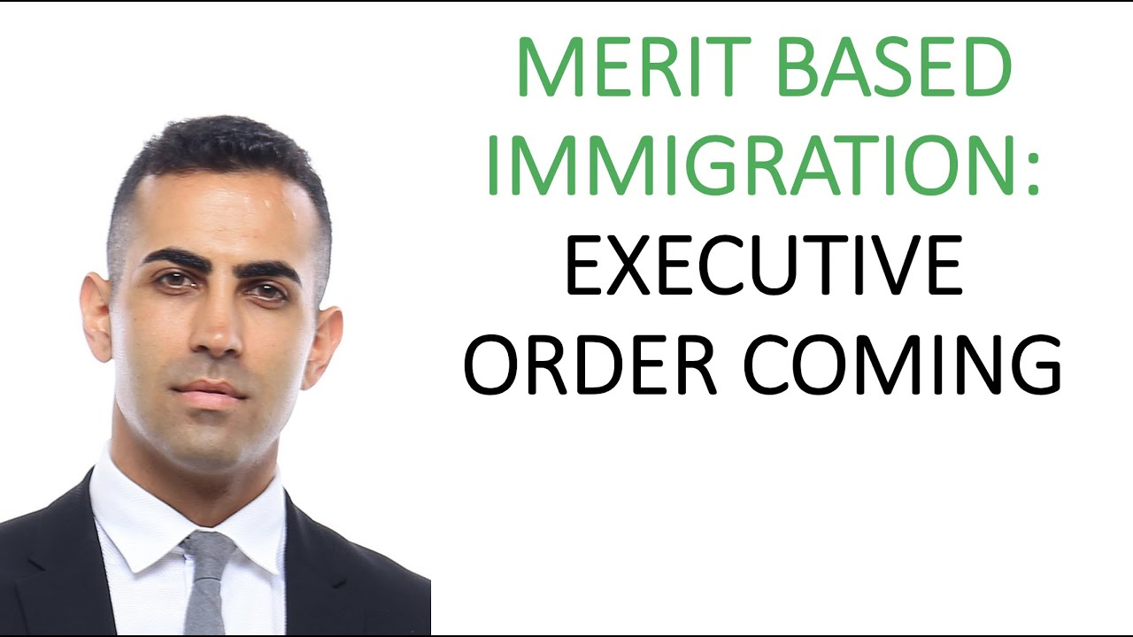 Watch Video Merit Based Immigration Executive Order: What to Expect - Ashoori Law