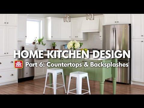 House & Home: Home Kitchen Design Pt. 6 - Countertops & Backsplashes