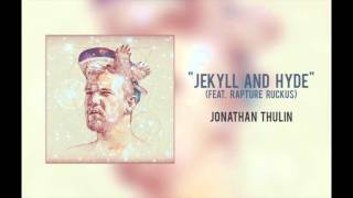 Jonathan Thulin - Jekyll and Hyde feat Rapture Ruckus