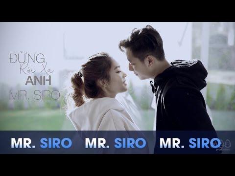Đừng Rời Xa Anh - Mr. Siro (Official MV)