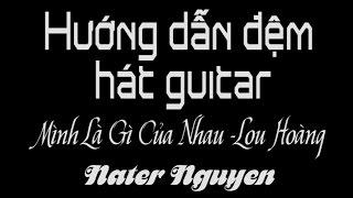 [Guitar hướng dẫn] Mình là gì của nhau - Louhoang