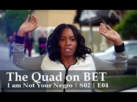 The Quad BET | Season 2 | Episode 4 | I Am Not Your Negro (RECAP)