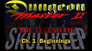 (MS-DOS) Dungeon Master II: The Legend of Skullkeep - Ch.1 Beginnings