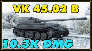 World of Tanks | VK 45.02 B - 7 Kills - 10.3K Damage