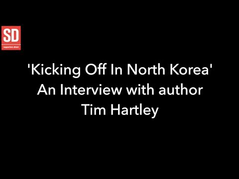 'Kicking Off In North Korea' - An interview with author Tim Hartley