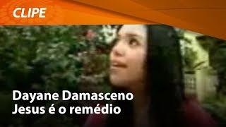 Dayane Damasceno - Jesus é o Remédio [ CLIPE OFICIAL ]