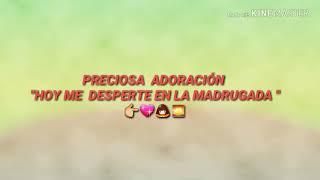 """kARAOKE DE LA ADORACIÓN - """"HOY ME DESPERTE EN LA MADRUGADA """" pista"""