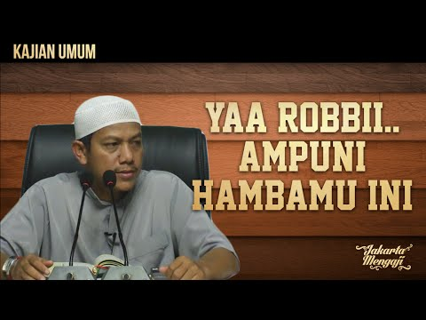 Kajian Islam : Yaa Robbii.. Ampuni Hambamu Ini - Ustadz Maududi Abdullah