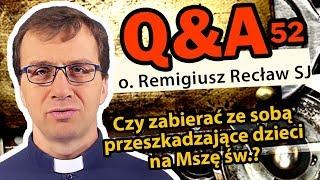 Czy zabierać ze sobą przeszkadzające dzieci na Mszę św.?  [Q&A#52] Remigiusz Recław SJ