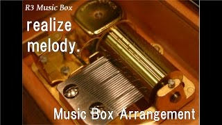 realize/melody. [Music Box]