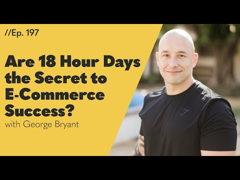 Are 18 Hour Days the Secret to E-Commerce Success? This Expert Digital Marketing Consultant Disagrees - 197