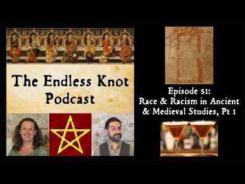 The Endless Knot Podcast ep 51:  Race & Racism in Ancient & Medieval Studies, Part 1 (audio only)