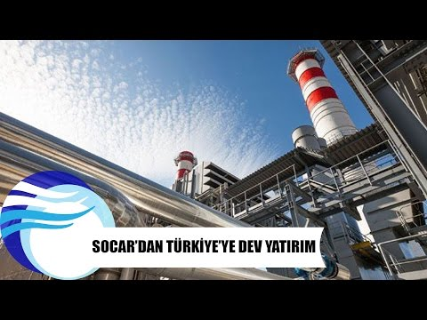 Socar'dan Türkiye'ye dev yatırım