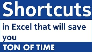 Shortcuts in Excel that will really save you a ton of time