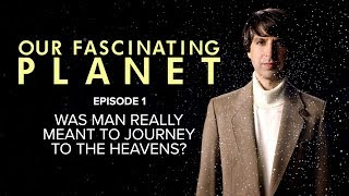 Was Man Really Meant To Journey To The Heavens?