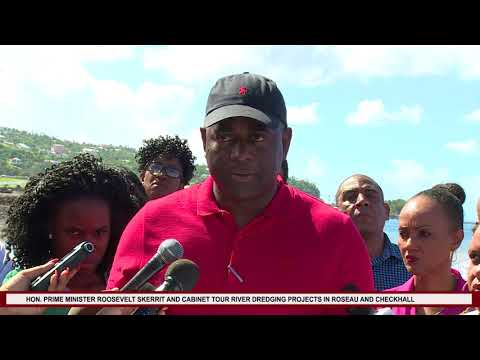 Hon. Prime Minister Roosevelt Skerrit visits river dredging projects