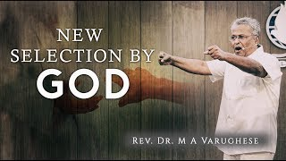 New Selection by God - Rev. Dr. M A Varughese