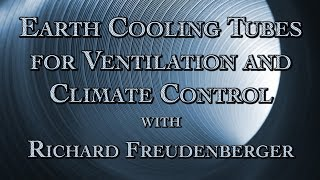 Earth Cooling Tubes for Ventilation and Climate Control with Richard Freudenberger