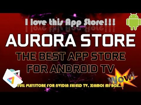 The best app store for your android tv??? AURORA STORE!!!