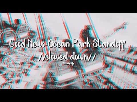 Good News-Ocean Park Standoff(slowed Down)