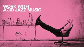 Let's Work with Acid Jazz Music - Relaxing Sound