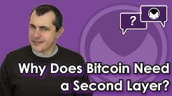 Bitcoin Q&A: Why Does Bitcoin Need a Second Layer?