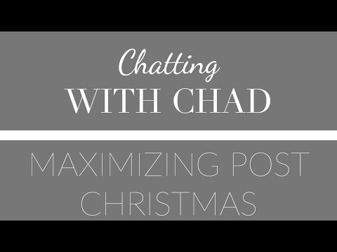 Chatting with Chad: Maximizing Post Christmas