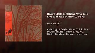 Hilaire Belloc: Matilda, Who Told Lies and Was Burned to Death