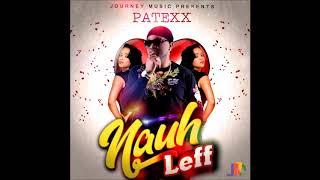 Patexx - Nauh Leff [Dancehall 2019]
