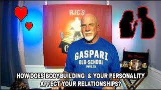 HOW DOES BODYBUILDING & YOUR PERSONALITY AFFECT YOUR RELATIONSHIPS?
