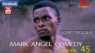 YOUR TROUSER (Mark Angel Comedy Episode 45)