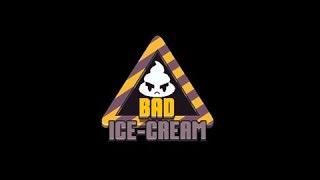 Bad Ice Cream #Parte 2
