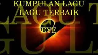 Download Full Album _ KUMPULAN LAGU LAGU TERBAIK EYE