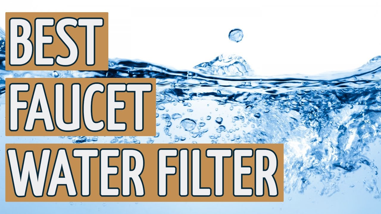 ⭐ Best Faucet Water Filter: TOP 11 Faucet Water Filters of 2018 ...