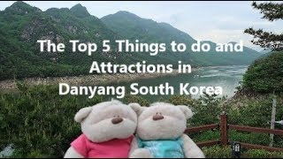 Top 5 Things to do and Attractions in Danyang South  Korea | 2bearbear.com