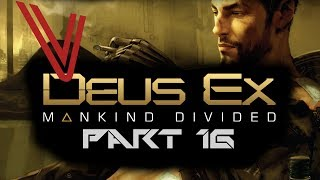 Let's Play Deus Ex: Mankind Divided part 16 -  Breaching the Palisade