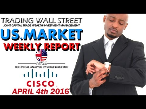 US MARKET WEEKLY REPORT APRIL 4th 2016 + CISCO STOCK TRADING.